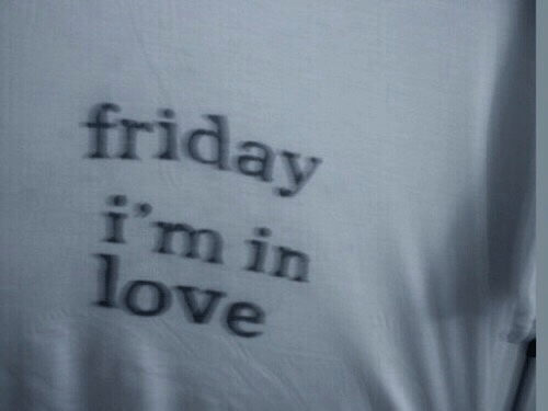 Friday, Love, and I M: friday  I m 1n  love