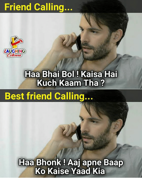 Best Friend, Best, and Indianpeoplefacebook: Friend Calling...  LAUGHING  Haa Bhai Bol ! Kaisa Hai  Kuch Kaam Tha ?  Best friend Calling...  Haa Bhonk ! Aaj apne Baap  Ko Kaise Yaad Kia