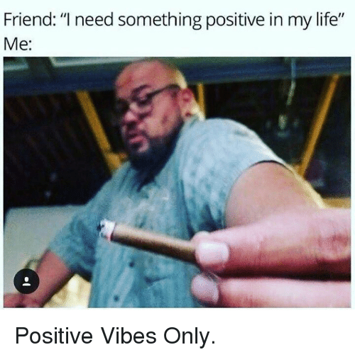 friend-i-need-something-positive-in-my-l