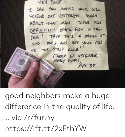 Strip Club: FRIEND OxT YESTERDAY  Soa21  INTO DMES ANO Ger  THE. STRIP CLUB!  ASJ  APTろF good neighbors make a huge difference in the quality of life. .. via /r/funny https://ift.tt/2xEthYW