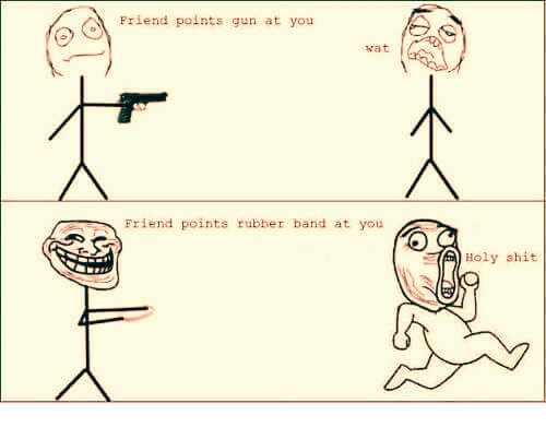 Memes, Shit, and Wat: Friend points gun at you  wat  Fr iend points rubber band at you  Holy shit