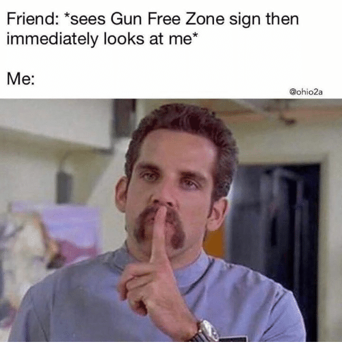 Memes, Free, and 🤖: Friend: *sees Gun Free Zone sign then  immediately looks at me*  Me:  @ohio2a