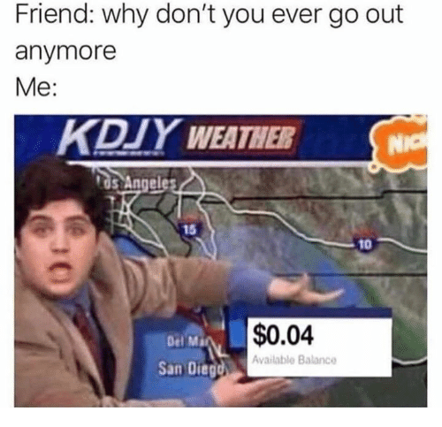 San Diego, San, and Friend: Friend: why don't you ever go out  anymore  Me:  DY WEATHERNICH  os An  geles  15  10  $0.04  Del Ma  Available Balance  San Diego,