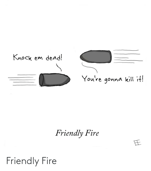 Fire: Friendly Fire