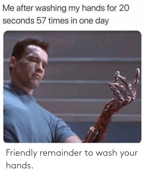 Wash: Friendly remainder to wash your hands.