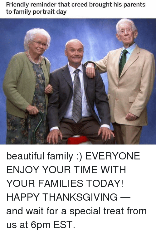 Beautiful, Family, and Memes: Friendly reminder that creed brought his parents  to family portrait day beautiful family :) EVERYONE ENJOY YOUR TIME WITH YOUR FAMILIES TODAY! HAPPY THANKSGIVING — and wait for a special treat from us at 6pm EST.