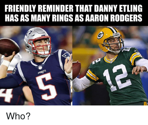 Aaron Rodgers, Nfl, and Who: FRIENDLY REMINDER THAT DANNY ETLING  HAS AS MANY RINGS AS AARON RODGERS Who?