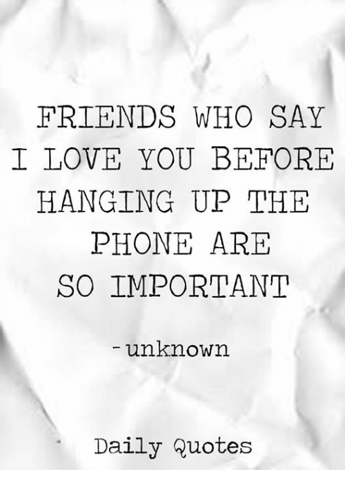 Friends Who Say I Love You Before Hanging Up The Phone Are So