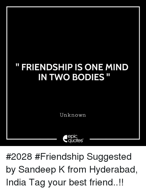 "Best Friend, Bodies , and Best: "" FRIENDSHIP IS ONE MIND  IN TWO BODIES""  Unknown  epic  quotes #2028 #Friendship Suggested by Sandeep K from Hyderabad, India Tag your best friend..!!"