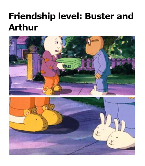 Arthur, Memes, and Friendship: Friendship level: Buster and  Arthur  SLES