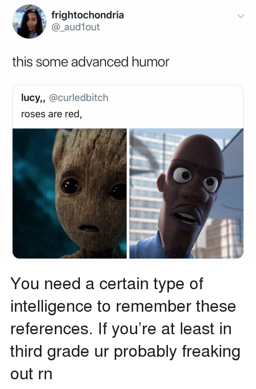 Lucy, Dank Memes, and Red: frightochondria  @_aud1out  this some advanced humor  lucy, @curledbitch  roses are red You need a certain type of intelligence to remember these references. If you're at least in third grade ur probably freaking out rn