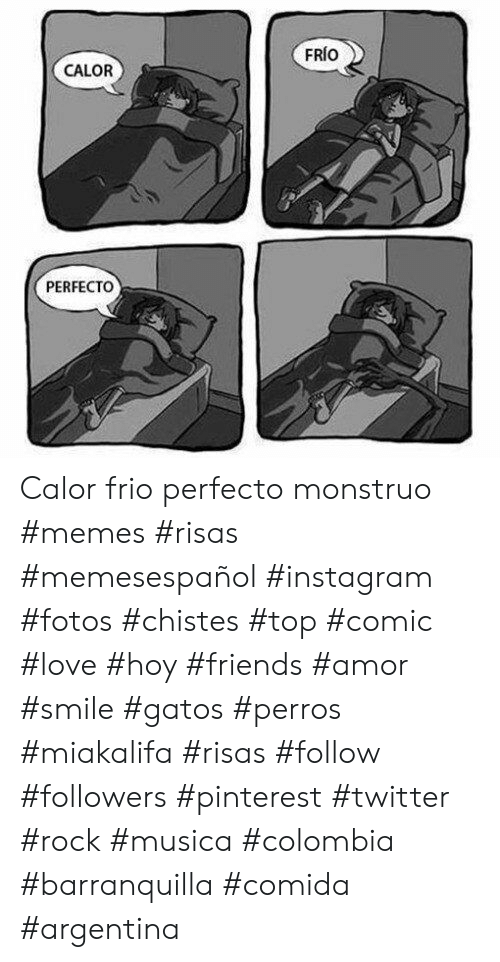 Friends, Instagram, and Love: FRIO  CALOR  PERFECTO Calor frio perfecto monstruo #memes #risas #memesespañol #instagram #fotos #chistes #top #comic #love #hoy #friends #amor #smile #gatos #perros #miakalifa #risas #follow #followers #pinterest #twitter #rock #musica #colombia #barranquilla #comida #argentina