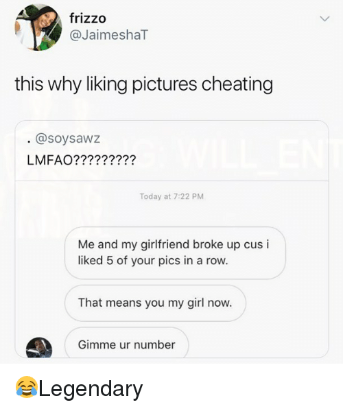 Cheating, Memes, and Girl: frizzo  @JaimeshaT  this why liking pictures cheating  @soysawz  LMFAO?????????  Today at 7:22 PM  Me and my girlfriend broke up cus i  liked 5 of your pics in a row.  That means you my girl now.  Gimme ur number 😂Legendary