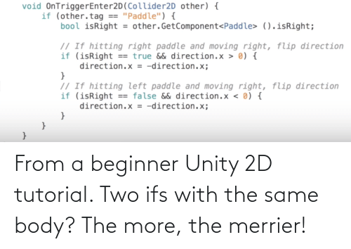 ifs: From a beginner Unity 2D tutorial. Two ifs with the same body? The more, the merrier!