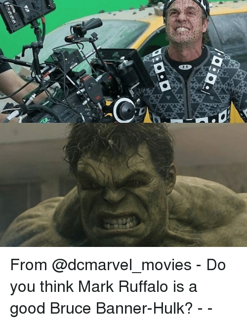Memes, Movies, and Hulk: From @dcmarvel_movies - Do you think Mark Ruffalo is a good Bruce Banner-Hulk? - -