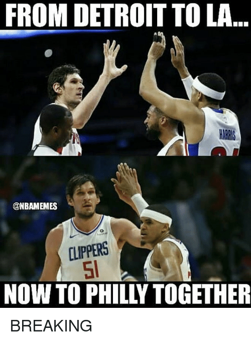 Detroit, Nba, and Clippers: FROM DETROIT TO LA  ONBAMEMES  CLIPPERS  51  NOW TO PHILLY TOGETHER BREAKING