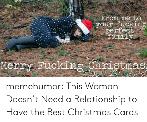 christmas cards: From me to  your fuckin  perfec  Merry Fucking Christmas memehumor:  This Woman Doesn't Need a Relationship to Have the Best Christmas Cards