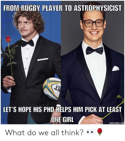 The Bachelor: FROM RUGBY PLAYER TO ASTROPHYSICIST  LET'S HOPE HIS PHD HELPS HIM PICK AT LEAST  ONE GIRL  mematic.net What do we all think? 👀🌹