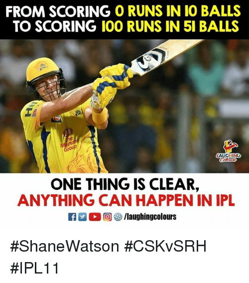 Anaconda, Indianpeoplefacebook, and Ipl: FROM SCORING O RUNS IN IO BALLS  TO SCORING 100 RUNS IN 51 BALLS  ne  Group  LAUGHING  ONE THING IS CLEAR,  ANYTHING CAN HAPPEN IN IPL #ShaneWatson #CSKvSRH #IPL11