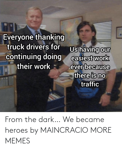 the dark: From the dark… We became heroes by MAINCRACIO MORE MEMES