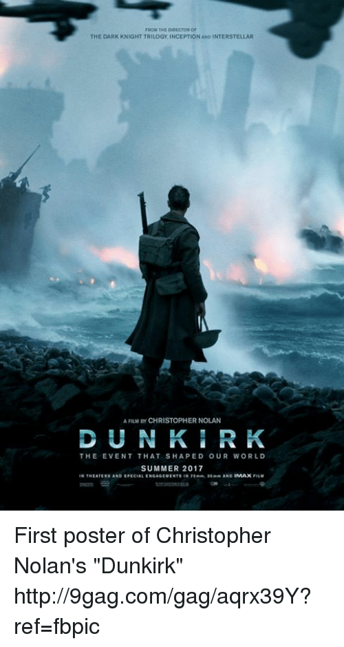 "christopher nolan: FROM THE DORECroROF  THE DARK KNIGHT TRILOGY INCEPTION AND INTERSTELLAR  A FILM BY CHRISTOPHER NOLAN  D U N K I R K  THE E VENT THAT SHAPE ID OUR WORLD  SUMMER 2017  AND IMAX First poster of Christopher Nolan's ""Dunkirk"" http://9gag.com/gag/aqrx39Y?ref=fbpic"