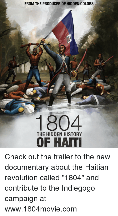 "Memes, Haiti, and 🤖: FROM THE PRODUCER OF HIDDEN COLORS  1804  THE HIDDEN HISTORY  OF HAITI Check out the trailer to the new documentary about the Haitian revolution called ""1804"" and contribute to the Indiegogo campaign at www.1804movie.com"