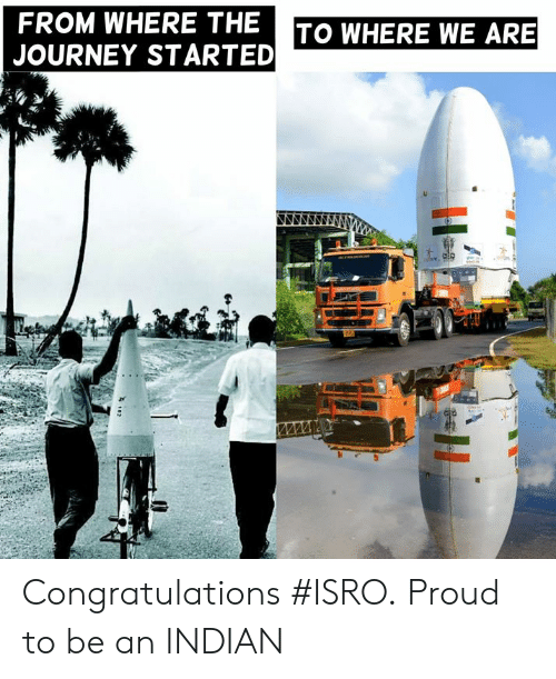 Journey, Memes, and Congratulations: FROM WHERE THETO WHERE WE ARE  JOURNEY STARTED Congratulations #ISRO. Proud to be an INDIAN