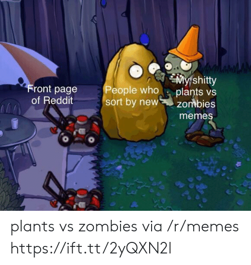 Meme, Memes, and Reddit: Front page  of Reddit  My shitty  People who plants vs  sort by newzombies  meme plants vs zombies via /r/memes https://ift.tt/2yQXN2l