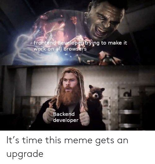 Meme, Work, and Time: Frontend developertrying to make it  work on all browsers  Backend  developer It's time this meme gets an upgrade