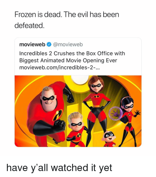 Frozen, Box Office, and Incredibles 2: Frozen is dead. The evil has been  defeated  movieweb@movieweb  Incredibles 2 Crushes the Box Office with  Biggest Animated Movie Opening Ever  movieweb.com/incredibles-2-. have y'all watched it yet