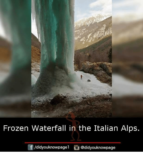 Frozen, Memes, and 🤖: Frozen Waterfall in the Italian Alps  @didyouknowpage