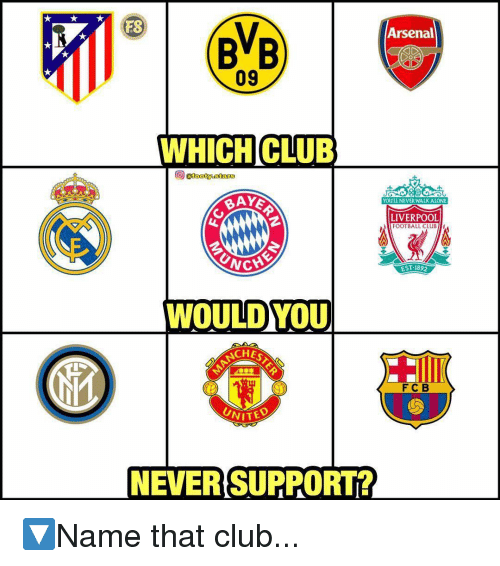 Being Alone, Arsenal, and Club: FS  Arsenal  BVB  09  WHICHCLUB  BAYE  YOU'LL NEVER WALK ALONE  LIVERPOOL  FOOTBALL CLUB  EST.1892  WOULDYOU  NCHE  FCB  NEVER SUPPORT? 🔽Name that club...