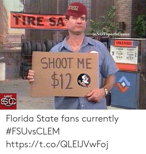 Sports, Florida, and Florida State: FSU  nkEstcBatutr  IRE SA  @NOTSportsCenter  UNLEADED  SHOOT ME  $12  NOT Florida State fans currently #FSUvsCLEM https://t.co/QLEIJVwFoj
