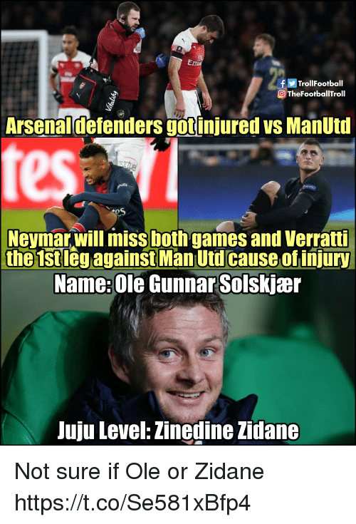 Memes, Neymar, and Zinedine Zidane: fTrollFootball  TheFootballTroll  Arsenaldefenders gotinjured vs ManUtd  Neymar,will miss both games and Verratti  the 1stleg against Man Utd cause of injury  Name: Ole Gunnar Solskjær  Juju Level: Zinedine Zidane Not sure if Ole or Zidane https://t.co/Se581xBfp4