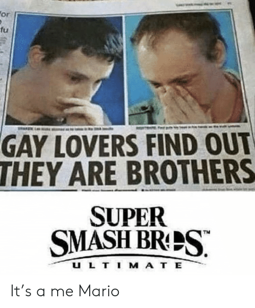 Mario, Super, and Brothers: fu  GAY LOVERS FIND OUT  THEY ARE BROTHERS  SUPER  SMASHBRPS  U L TI M A T E It's a me Mario