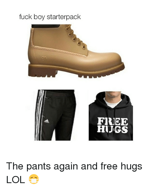 free hug: fuck boy starterpack  FIREE  HUGS The pants again and free hugs LOL 😷