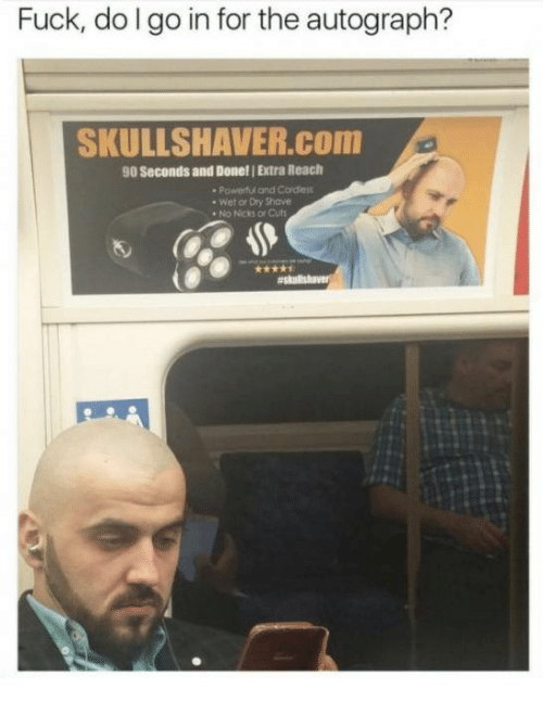 autographed: Fuck, dolgo in for the autograph?  SKULLSHAVER.COm  90 Seconds and Done! Extra Reach  Powerfui and Cordles  . Wet or Dry Shove  No Nicks or Cuts
