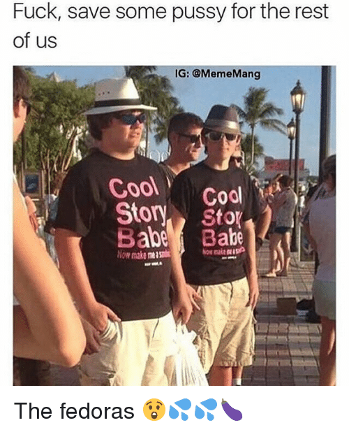 Funny, Pussy, and Cool: Fuck, save some pussy for the rest  of us  IG: @MemeMang  Cool  Cool  Story  abe Stor  makentgti The fedoras 😲💦💦🍆