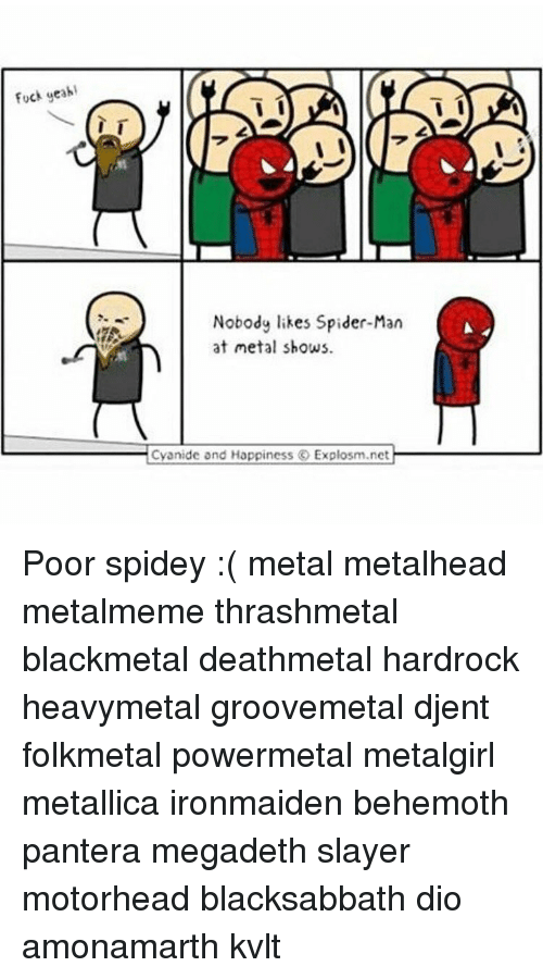 Cyanides And Happiness: Fuck yeah  Nobody likes Spider-Man  at metal shows.  Cyanide and Happiness O Explosm.net Poor spidey :( metal metalhead metalmeme thrashmetal blackmetal deathmetal hardrock heavymetal groovemetal djent folkmetal powermetal metalgirl metallica ironmaiden behemoth pantera megadeth slayer motorhead blacksabbath dio amonamarth kvlt