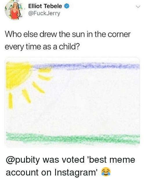 Instagram, Meme, and Memes: @FuckJerry  Who else drew the sun in the corner  every time as a child? @pubity was voted 'best meme account on Instagram' 😂