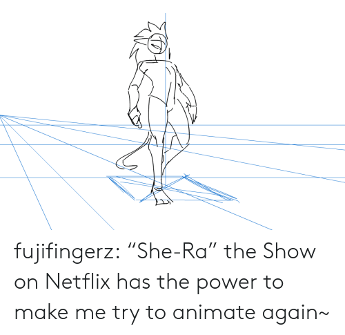 "Netflix, Tumblr, and Blog: fujifingerz:  ""She-Ra"" the Show on Netflix has the power to make me try to animate again~"