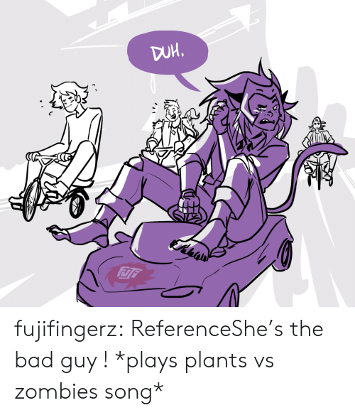 Plants Vs: fujifingerz:  ReferenceShe's the bad guy !  *plays plants vs zombies song*
