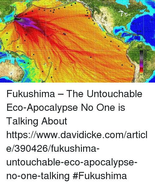 Memes, 🤖, and Apocalypse: Fukushima – The Untouchable Eco-Apocalypse No One is Talking About https://www.davidicke.com/article/390426/fukushima-untouchable-eco-apocalypse-no-one-talking #Fukushima
