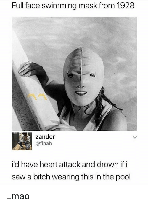 Bitch, Lmao, and Memes: Full face swimming mask from 1928  zander  @finah  i'd have heart attack and drown if i  saw a bitch wearing this in the pool Lmao