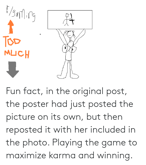 fact: Fun fact, in the original post, the poster had just posted the picture on its own, but then reposted it with her included in the photo. Playing the game to maximize karma and winning.