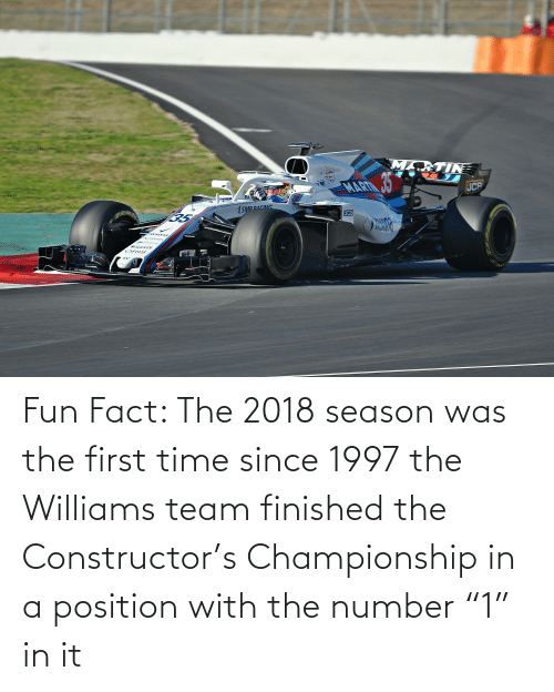 "The First: Fun Fact: The 2018 season was the first time since 1997 the Williams team finished the Constructor's Championship in a position with the number ""1"" in it"