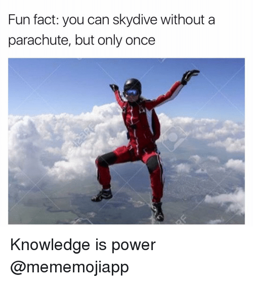 skydive: Fun fact: you can skydive without a  parachute, but only once Knowledge is power @mememojiapp