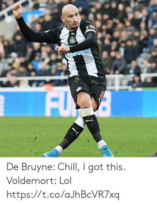Chill, Lol, and Memes: FUND  FU De Bruyne: Chill, I got this.  Voldemort: Lol https://t.co/aJhBcVR7xq