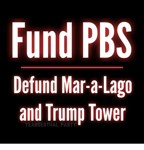 Memes, 🤖, and Pbs: Fund PBS  Defund Mar-a-Lago  and Trump Tower  TEANDERTHAL
