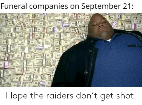 Raiders, Hope, and September: Funeral companies on September 21:  09 Hope the raiders don't get shot